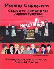 book cover of Morbid Curiosity: Celebrity Tombstones Across America by Elaine Clark McCarthy