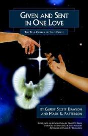 book cover of Given And Sent in One Love: The True Church of Jesus Christ by Gerrit Scott Dawson