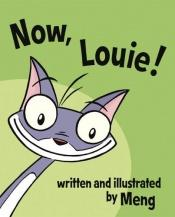 book cover of Now, Louie! by Meng