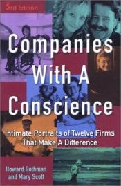 book cover of Companies with a Conscience: Intimate Portraits of Twelve Firms That Make a DIfference by Howard Rothman