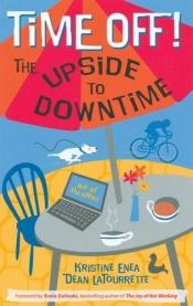 book cover of Time Off! The Upside to Downtime by Kristine Enea