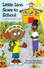 book cover of Little Lion Goes to School (Magnus, Kellie, Little Lion.) by Kellie Magnus