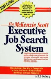 book cover of The McKenzie Scott executive job search system : our client handbook, part I by Robert Jameson Gerberg