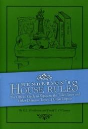 book cover of Henderson's House Rules: The Official Guide to Replacing the Toilet Paper and Other Domestic Topics of Great Dispute by E.L. Henderson