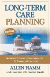 book cover of Long-Term Care Planning: Assuring Choice, Independence, & Financial Security by Allen Hamm