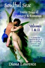 book cover of Soulful Sex: Erotic Tales of Fantasy and Romance (Volume I) by Diana Laurence