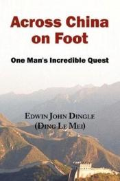 book cover of Across China on foot; life in the interior and the reform movement by Edwin John Dingle