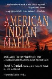book cover of American Indian mafia : an FBI agent's true story about Wounded Knee, Leonard Peltier, and the American Indian Movement by Joseph H. Trimbach