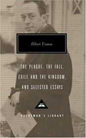 book cover of The Plague, The Fall, Exile and the Kingdom, and Selected Essays (Everyman's Library Classics & Contemporary Classics) by Albert Camus