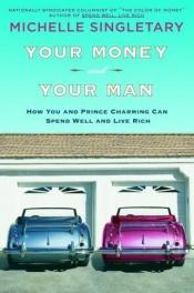 book cover of Your Money and Your Man: How You and Prince Charming Can Spend Well and Live Rich by Michelle Singletary