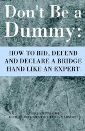 book cover of Don't Be a Dummy: How to Bid, Defend and Declare a Bridge Hand Like an Expert by Elliot Sternlicht