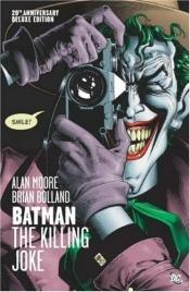book cover of Batman: The Killing Joke - Deluxe Edition by Brian Bolland|Alan Moore|Bill Finger