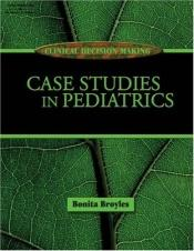 book cover of Clinical Decision Making: Case Studies in Pediatrics (Clinical Decision Making) by Bonnie Broyles