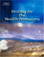 book cover of Writing for the Health Professions by Karl J. Terryberry