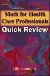 book cover of Math for health care professionals: quick review by Michael Kennamer