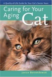 book cover of Caring for Your Aging Cat: A Quality-of-Life Guide for Your Cat's Senior Years by Janice Borzendowski