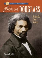 book cover of Sterling Biographies: Frederick Douglass: Rising Up from Slavery by Frances E. Ruffin