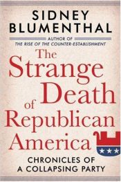 book cover of The Strange Death of Republican America: Chronicles of a Collapsing Party by Sidney Blumenthal