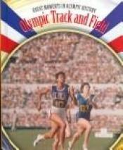 book cover of Olympic Track and Field (Great Moments in Olympic History) by Brian Belval