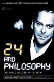 book cover of 24 and Philosophy: The World According to Jack (The Blackwell Philosophy and Pop Culture Series) by Jennifer Hart Weed