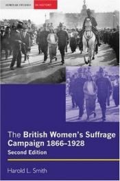 book cover of The British Women's Suffrage Campaign: 1866-1928 by Harold Smith