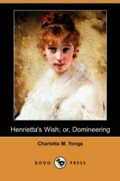 book cover of Henrietta's Wish Or Domineering by Charlotte Mary Yonge