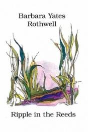 book cover of Ripple in the Reeds by Barbara Yates Rothwell