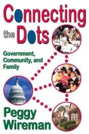 book cover of Connecting the Dots: Government, Community, and Family by Peggy Wireman