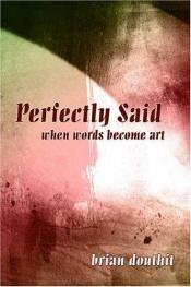 book cover of Perfectly Said: when words become art by Brian Douthit