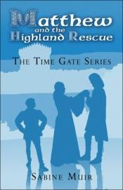 book cover of Matthew and the Highland Rescue: The Time Gate Series by Sabine Muir