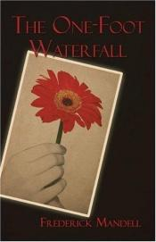 book cover of The One-Foot Waterfall by Frederick Mandell
