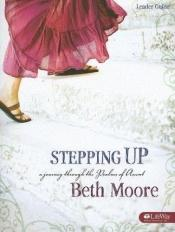 book cover of Stepping Up: A Journey Through the Psalms of Ascent, Leader Guide by Beth Moore