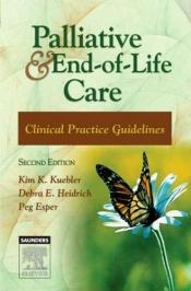 book cover of Palliative and End-of-Life Care: Clinical Practice Guidelines by Kim K. Kuebler MN RN ANP-CS