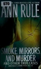 book cover of Smoke, Mirrors, and Murder by Ann Rule