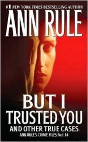 book cover of But I Trusted You by Ann Rule