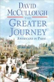 book cover of The greater journey : Americans in Paris, 1830-1900 by David McCullough