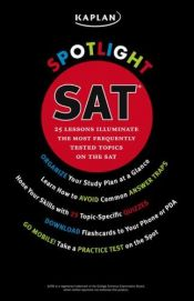book cover of Spotlight SAT : 25 lessons illuminate the most frequently tested topics by Kerensa Peterson