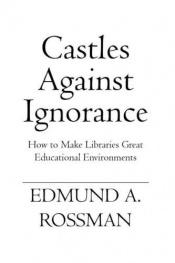 book cover of Castles Against Ignorance: How to Make Libraries Great Educational Environments by Edmund A Rossman