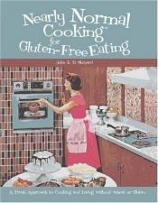 book cover of Nearly Normal Cooking For Gluten-Free Eating: A Fresh Approach to Cooking and Living Without Wheat or Gluten by Jules Shepard