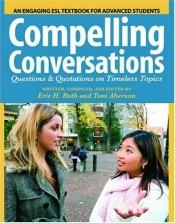 book cover of Compelling Conversations: Questions and Quotations on Timeless Topics- An Engaging ESL Textbook for Advanced Students (Volume 0) by Eric H. Roth
