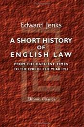 book cover of A short history of English law, from the earliest times to the end of the year 1911 by Edward Jenks