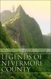 book cover of Legends of Nevermore County by Adelle Bradford