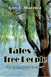 book cover of Tales of the Tree People: To tree...or not to tree? by Lori E. Mazzola