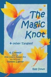 book cover of The Magic Knot & Other Tangles!: A Comedy by Reg Down