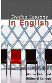 book cover of Graded Lessons in English. An Elementary English Grammar Consisting of 100 Practical Lessons by Alonzo Reed