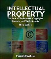 book cover of Intellectual Property: The Law of Trademarks, Copyrights, Patents, and Trade Secrets for the Paralegal by Deborah E. Bouchoux