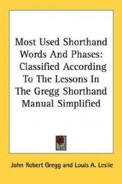 book cover of Most Used Shorthand Words And Phases: Classified According To The Lessons In The Gregg Shorthand Manual Simplified (Kessinger Publishing's Rare Reprints) by John Robert Gregg