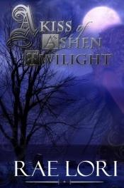 book cover of A Kiss of Ashen Twilight by Rae Lori