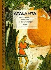 book cover of Atalanta : The Fastest Runner in the World by Priscilla Galloway