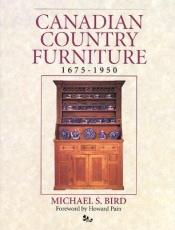book cover of Canadian Country Furniture 1675-1950 (Collectables S.) by Michael S. Bird